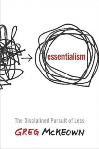 Essentialism: The Disciplined Pursuit of Less - Greg McKeown - book by Greg McKeown